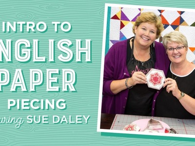 Intro to English Paper Piecing with Jenny Doan & Sue Daley