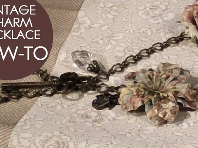 VINTAGE CHARM NECKLACE HOW-TO!