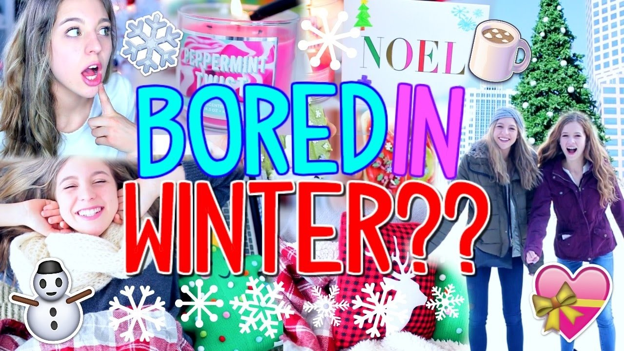 What to Do When You're Bored: Winter Edition!!   Fun Things to Do For Holiday Break!!