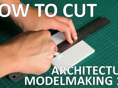 Architecture Modelmaking 101 - How to Cut