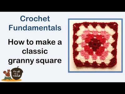 How to make a classic granny square - Crochet Fundamentals #35