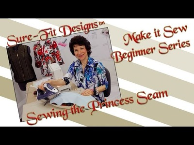 Tutorial 10 Beginning Sewing Series Make it Sew – Sewing Princess Seams by Sure-Fit Designs™