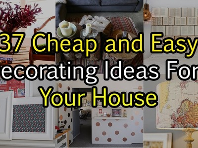 37 Easy and Cheap Decorating Ideas For Your House