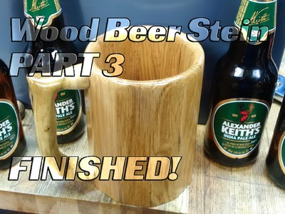 Wood beer Mug.Stein Part 3, FINISHED! handle and coating