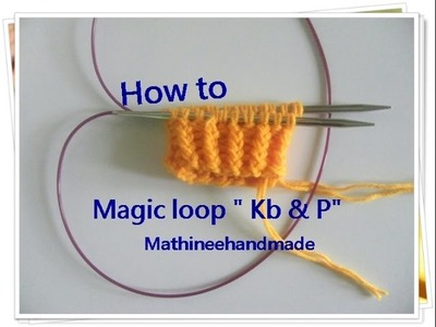 How to Knitting basic. Magic loop  Kb & P _ Mathineehandmade