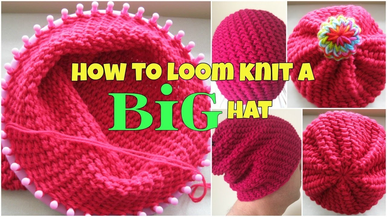 How to Loom Knit a Big Hat - for beginners