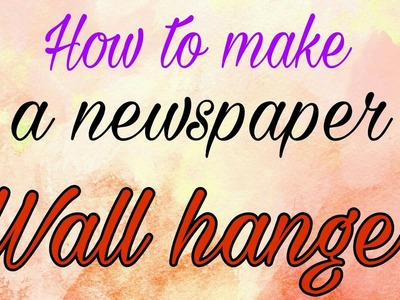 How to make a newspaper wall hanger?