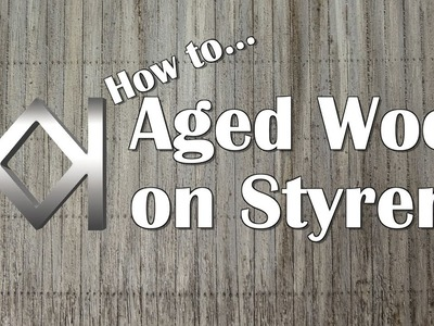 How to Model Aged Wood on Styrene