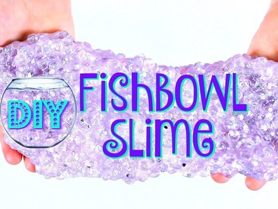 DIY FISHBOWL SLIME - THE CRUNCHIEST SLIME!  NO BORAX!