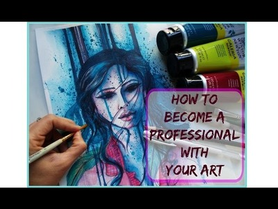 """How to become a professional with your art + """"DRENCHED"""" A MIXED MEDIA PAINTING