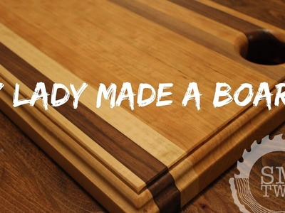 How To Make A Cutting Board (with your wife)