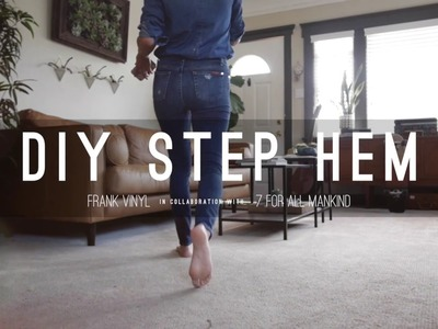 HOW TO: DIY STEP HEM JEANS - FRANK VINYL x 7 For All Mankind