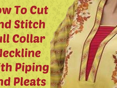 How To Cut And Stitch Full Collar Neckline With Piping And Pleats