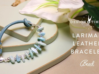 How to Make a Larimar Leather Bracelet - Design Time