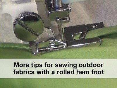 "More tips for sewing with a ""rolled hem foot"" on outdoor fabrics"