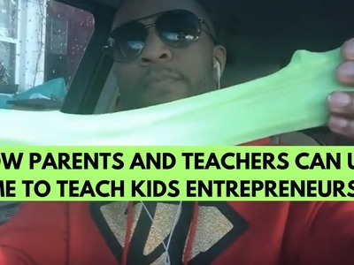 How Parents and Teachers can use SLIME to Teach Kids Entrepreneurship Ep02
