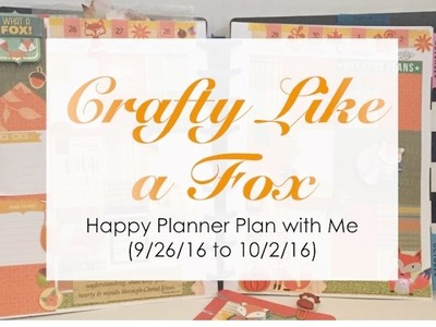 """""""Crafty Like a Fox"""" Theme - Happy Planner Plan with Me (9.26.16 to 10.2.16)"""