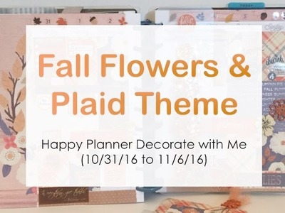 Fall Flowers and Plaid Theme - Happy Planner Decorate with Me (10.31.16 to 11.06.16)