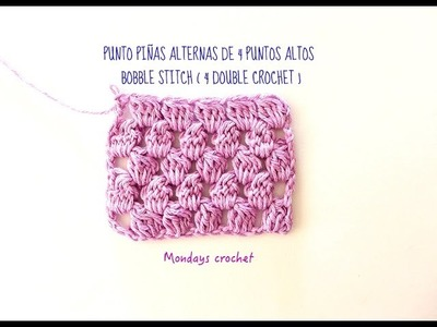 Punto Piñas alternas de 4 puntos altos. Reversible. Bobble stitch ( 4 double crochet). Reversible