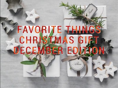 FAVORITE THINGS DECEMBER.CHRISTMAS GIFT EDITION