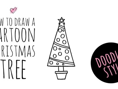 How to Draw a Cartoon Christmas Tree - Doodle Style