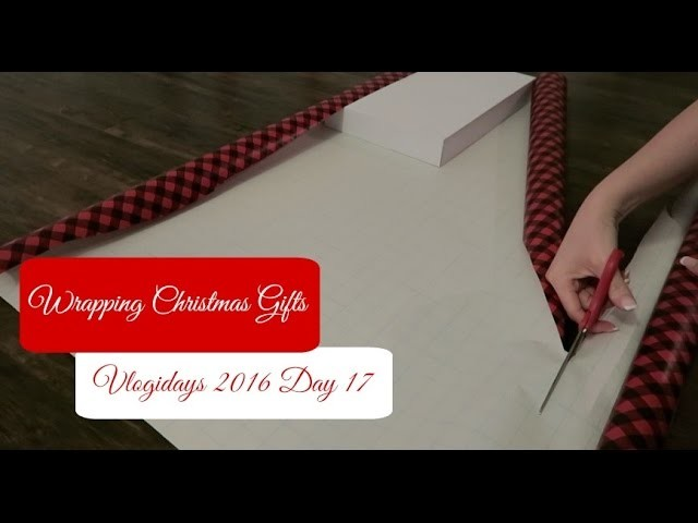Wrapping Christmas Gifts | Vlogidays 2016 Day 17