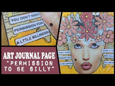 How to: Art Journal Page - Permission to be Silly