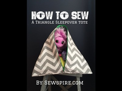 How to Sew A Triangle Sleepover Tote Bag or Stuffed Animal Tent