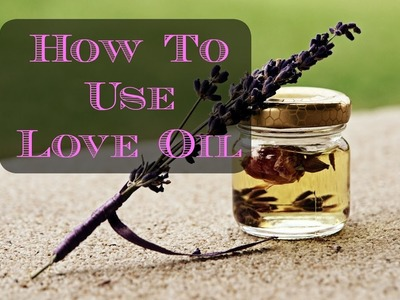 Love Oil: How To Use