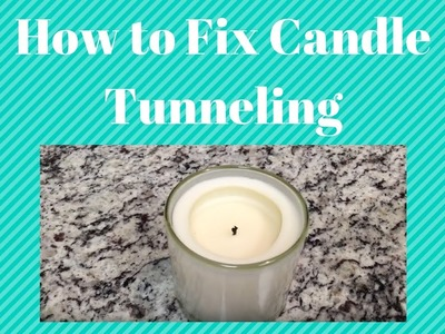 Candle Tip-How to Fix Tunneling