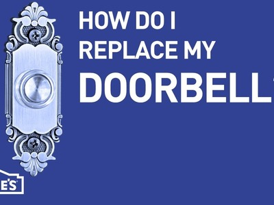 How Do I Replace My Doorbell? | DIY Basics