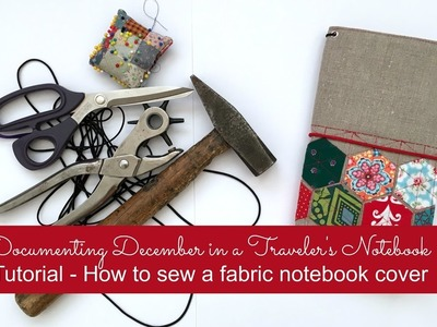 Documenting December in a Traveler's Notebook: Sewing Tutorial for a fabric notebook cover