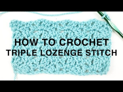 HOW TO CROCHET | THE TRIPLE LOZENGE STITCH