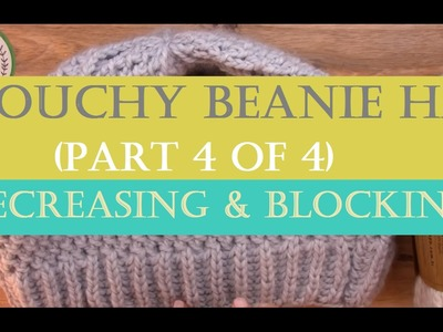 How to Knit a Slouchy Beanie Hat? ( Long Version - Part 4 of 4 - Decreasing and Blocking the end )
