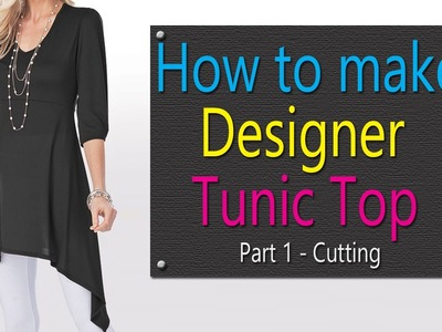 How to make Designer Tunic Top ( Part 1 - Cutting)