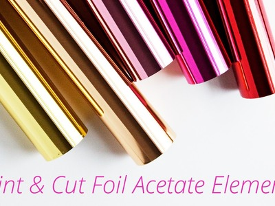 How to Make Print & Cut Hot Foil Acetate Embellishments (Silhouette + Heidi Swapp Minc Tutorial)