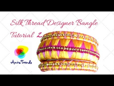 How to make silk thread designer bangle set part 2 | Tutorial | DIY