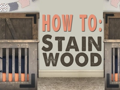 How To: Stain Wood | Shanty2Chic