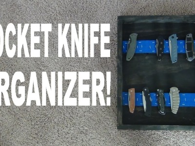 How To Build A Pocket Knife Organizer!!!