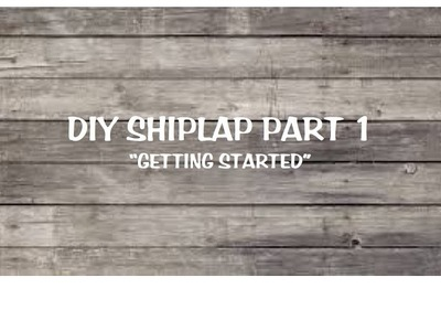 How to transform your space with DIY Shiplap Walls Part 1: Getting Started