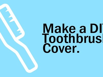 How To Make a DIY Toothbrush Protect Cover (From Plastic Bottles).