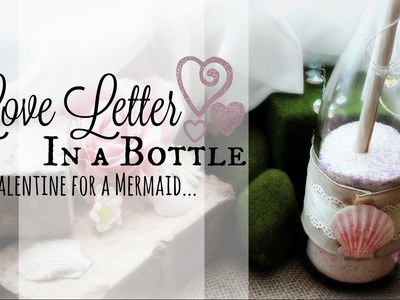 How to make a Love Letter in a Bottle ♥ DIY Valentine's Day Mermaid Room Decor ♥ #BeMineValentine