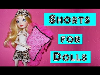 How to make Shorts for Dolls Tutorial DIY. Pajamas for Dolls Part 1