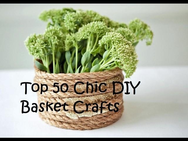 Top 50 Chic DIY Basket Crafts