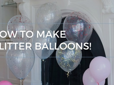 How to Make Glitter Balloons! Easy and Inexpensive Party Balloons!