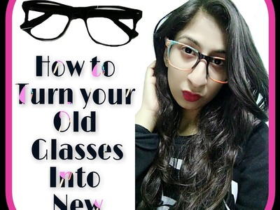 How to turn your old glasses into new |D.I.Y|