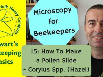Microscopy for Beekeepers 15: How to Produce a Pollen Slide: Hazel - #Beekeeping Norfolk Honey Co.