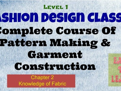 Complt Course of Pattern Making and Sewing.knwlge of fabric