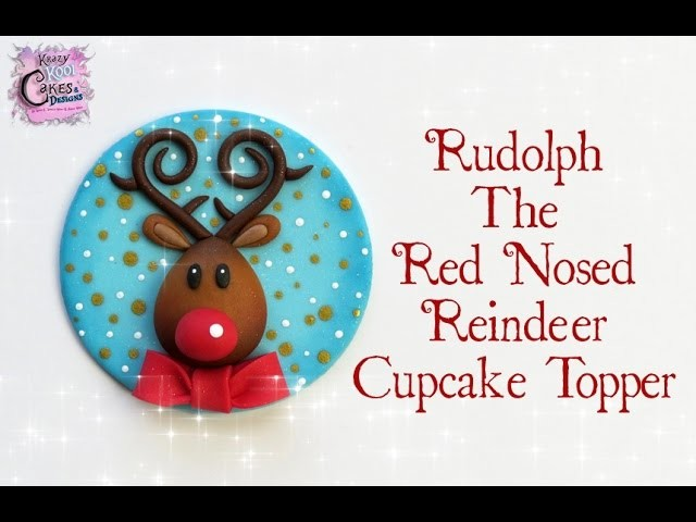 Rudolph The Red Nosed Reindeer Cupcake Toppers: EASY How To