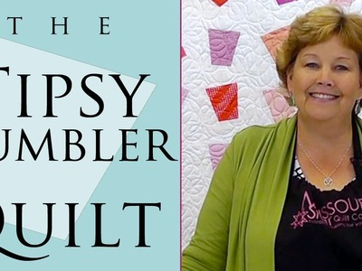 The Tipsy Tumbler Quilt: Easy Quilting Tutorial with Jenny Doan of Missouri Star Quilt Co